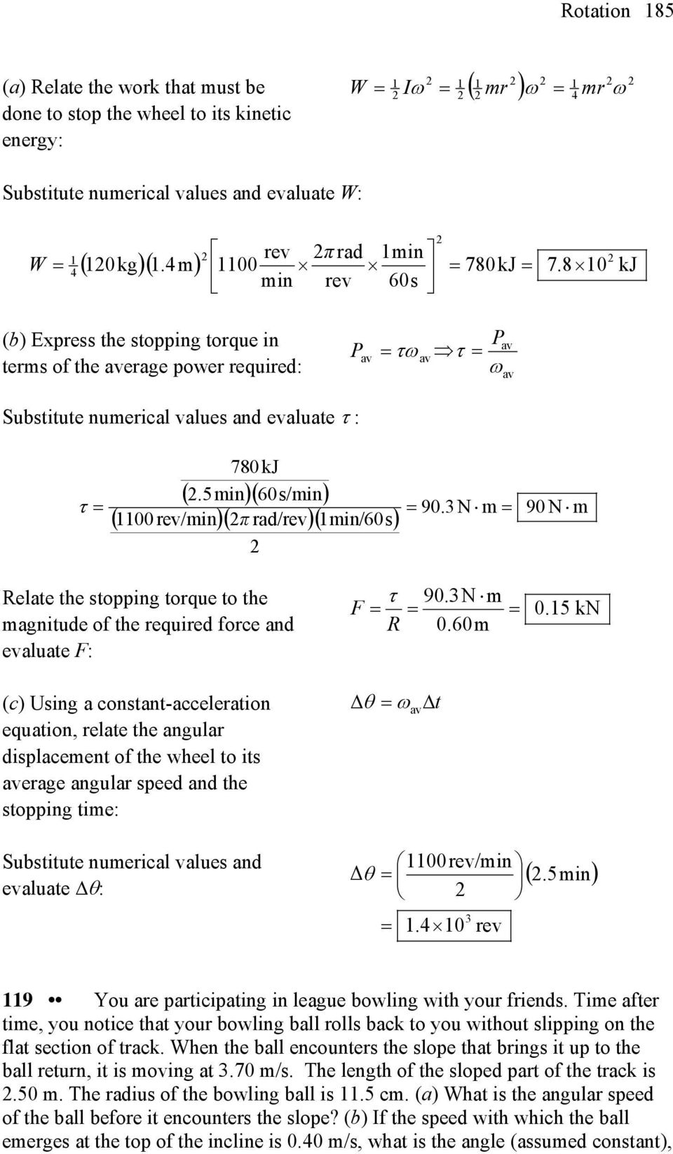 3N m 9 N m elate the stopping toque to the magnitude o the equied oce and evaluate F: (c) Using a constant-acceleation equation, elate the angula displacement o the wheel to its aveage angula speed
