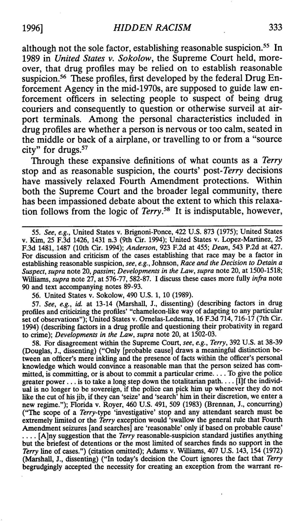 5 6 These profiles, first developed by the federal Drug Enforcement Agency in the mid-1970s, are supposed to guide law enforcement officers in selecting people to suspect of being drug couriers and