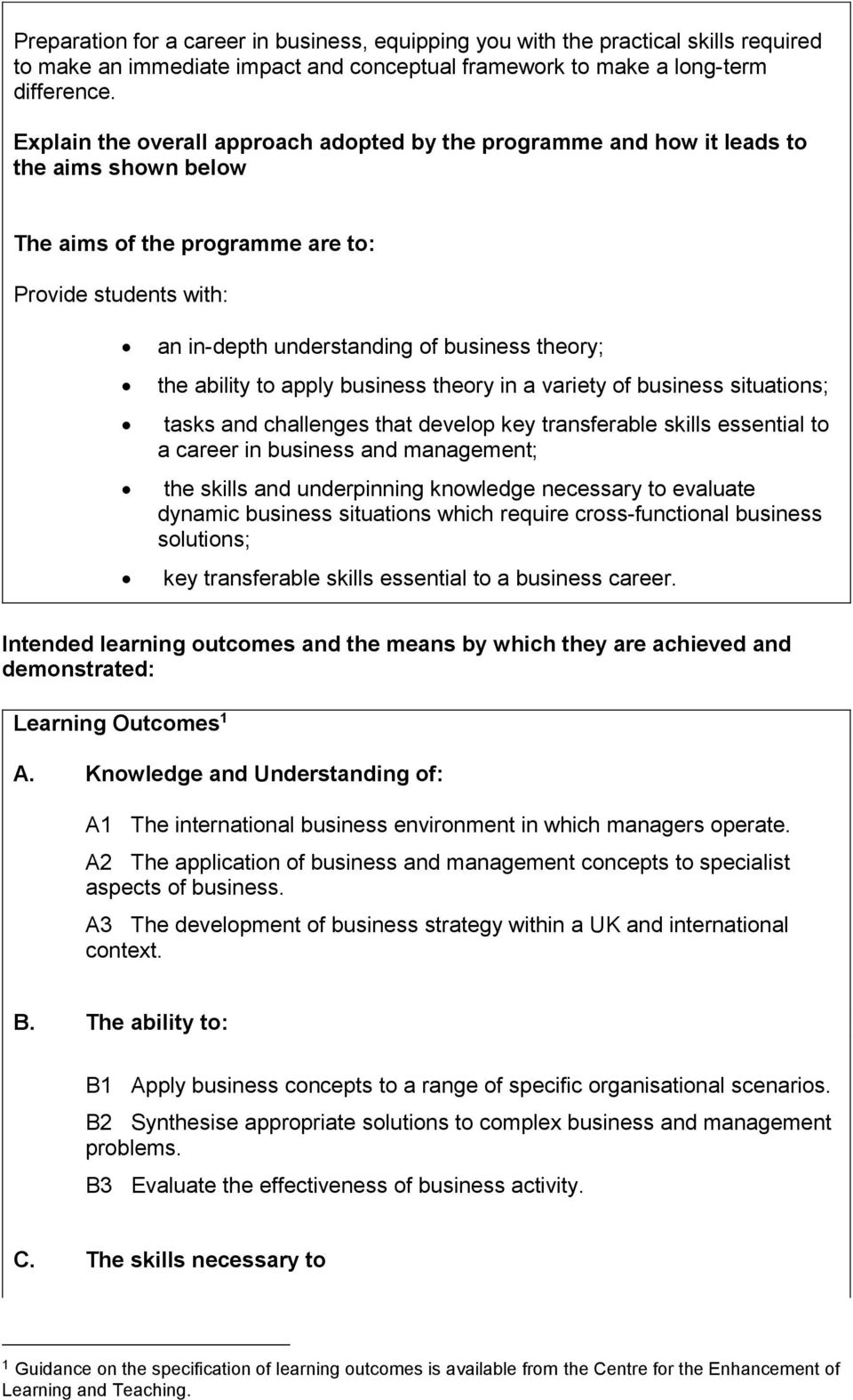 the ability to apply business theory in a variety of business situations; tasks and challenges that develop key transferable skills essential to a career in business and management; the skills and