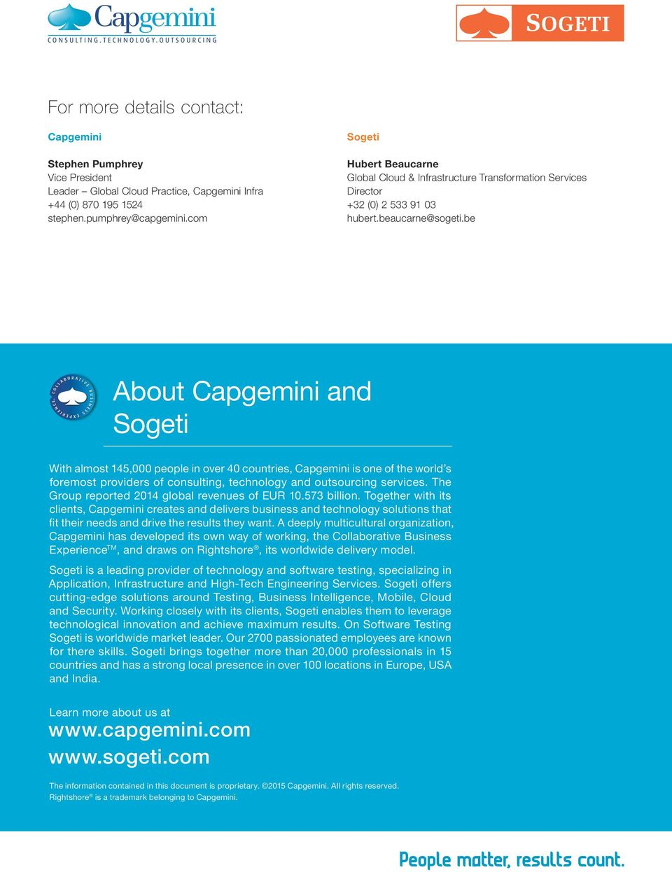 be About Capgemini and Sogeti With almost 145,000 people in over 40 countries, Capgemini is one of the world s foremost providers of consulting, technology and outsourcing services.