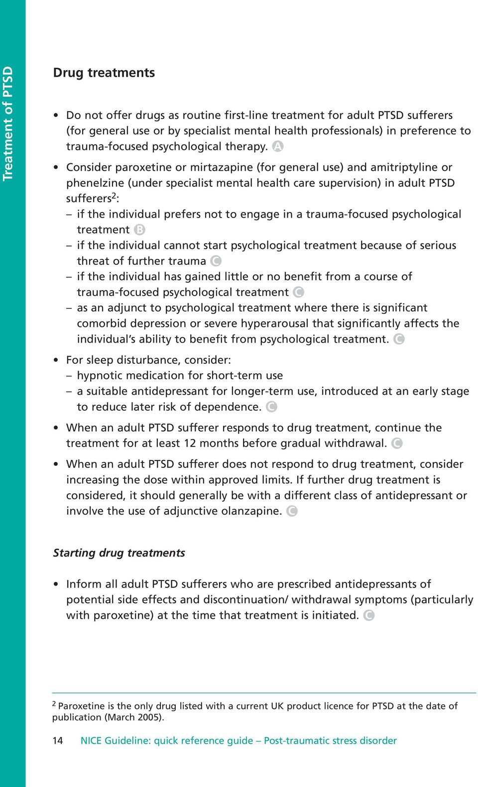 A Consider paroxetine or mirtazapine (for general use) and amitriptyline or phenelzine (under specialist mental health care supervision) in adult PTSD sufferers 2 : if the individual prefers not to
