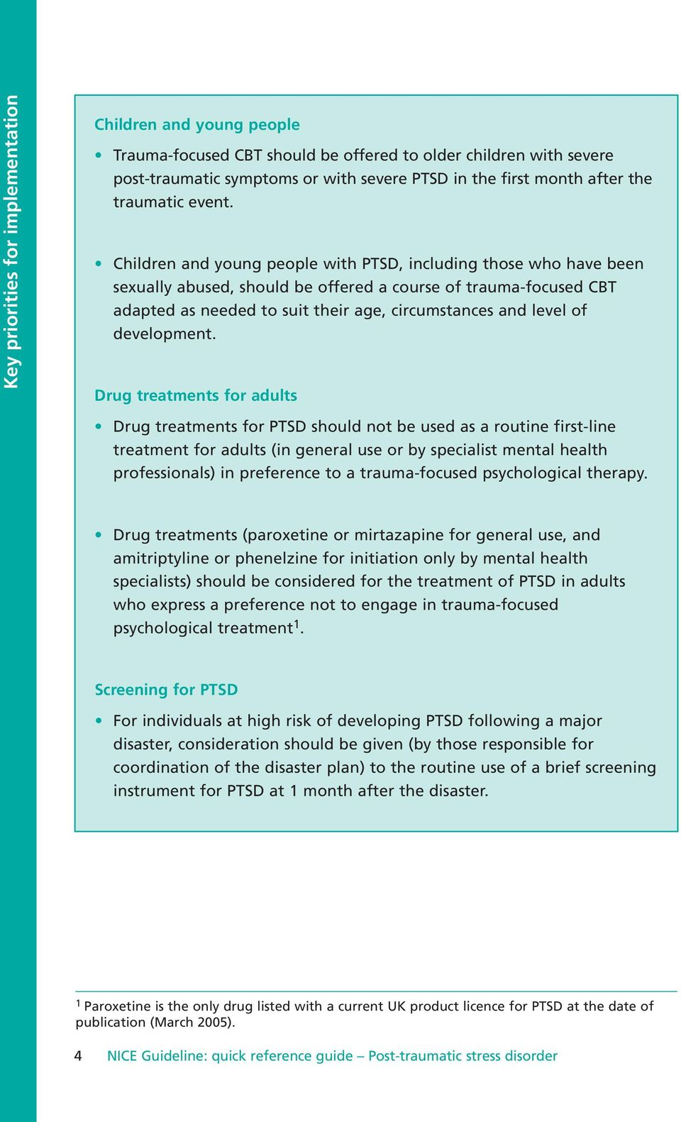 Children and young people with PTSD, including those who have been sexually abused, should be offered a course of trauma-focused CBT adapted as needed to suit their age, circumstances and level of