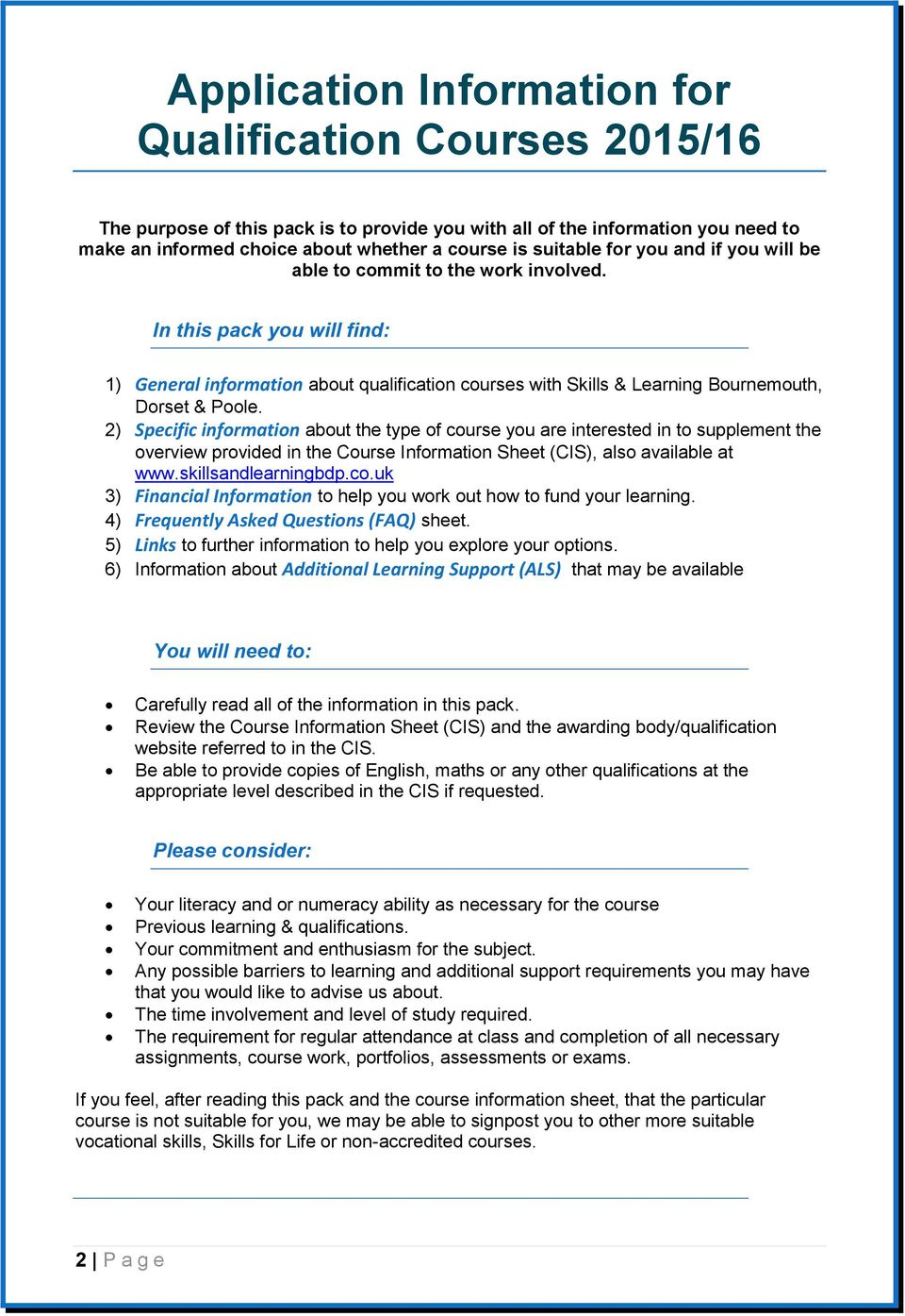 2) Specific information about the type of course you are interested in to supplement the overview provided in the Course Information Sheet (CIS), also available at www.skillsandlearningbdp.co.uk 3) Financial Information to help you work out how to fund your learning.