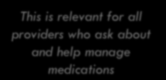 This is relevant for all providers who ask about and help manage medications Nakell