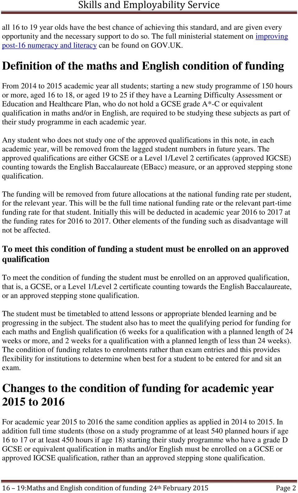 Definition of the maths and English condition of funding From 2014 to 2015 academic year all students; starting a new study programme of 150 hours or more, aged 16 to 18, or aged 19 to 25 if they