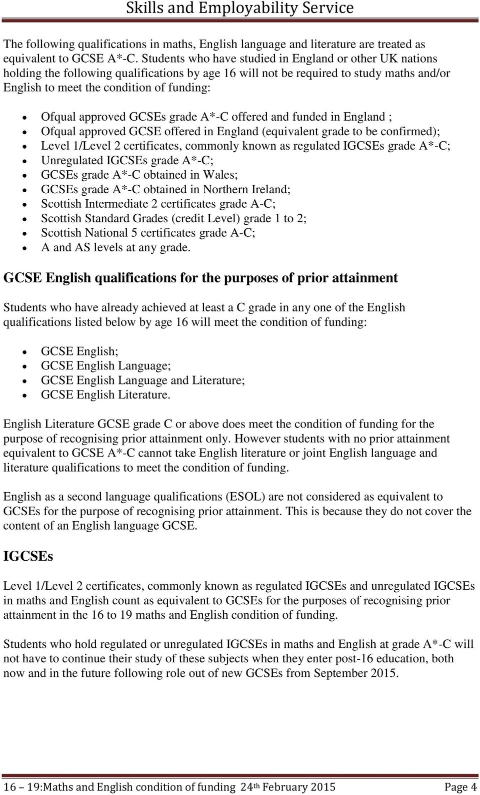 approved GCSEs grade A*-C offered and funded in England ; Ofqual approved GCSE offered in England (equivalent grade to be confirmed); Level 1/Level 2 certificates, commonly known as regulated IGCSEs