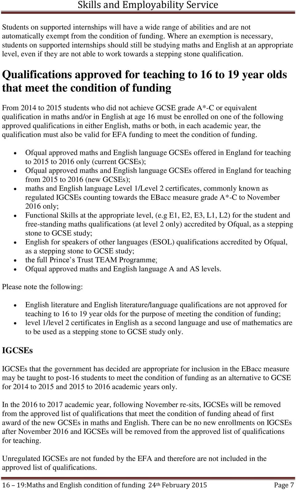 Qualifications approved for teaching to 16 to 19 year olds that meet the condition of funding From 2014 to 2015 students who did not achieve GCSE grade A*-C or equivalent qualification in maths