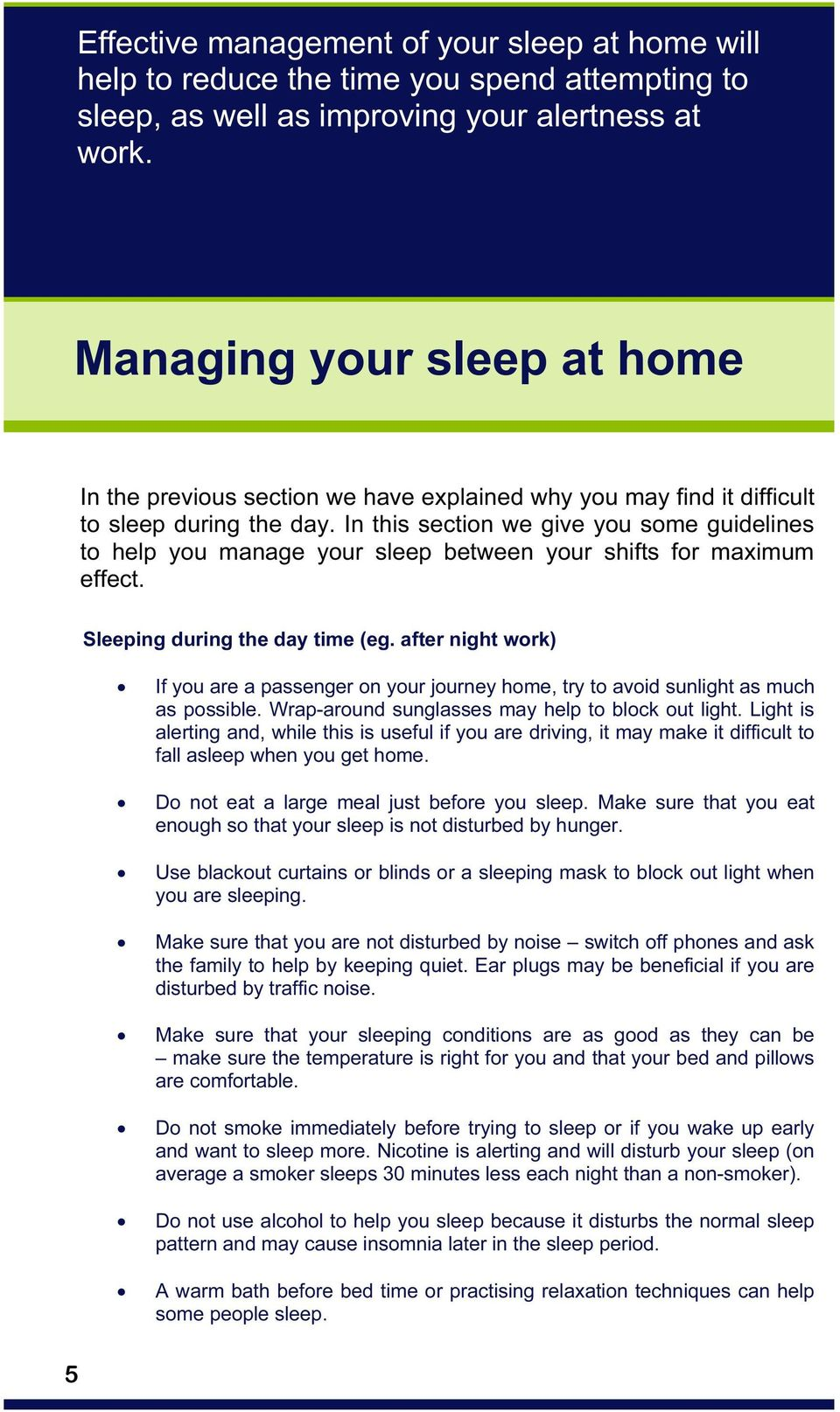 In this section we give you some guidelines to help you manage your sleep between your shifts for maximum effect. Sleeping during the day time (eg.