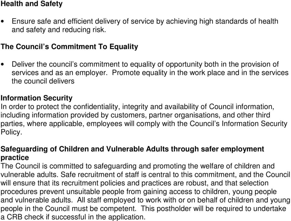 Promote equality in the work place and in the services the council delivers Information Security In order to protect the confidentiality, integrity and availability of Council information, including
