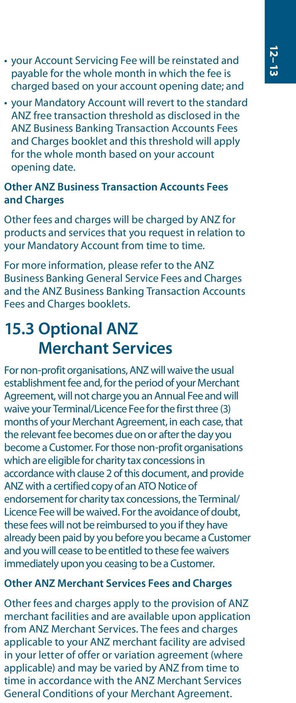 date. 12 13 Other ANZ Business Transaction Accounts Fees and Charges Other fees and charges will be charged by ANZ for products and services that you request in relation to your Mandatory Account