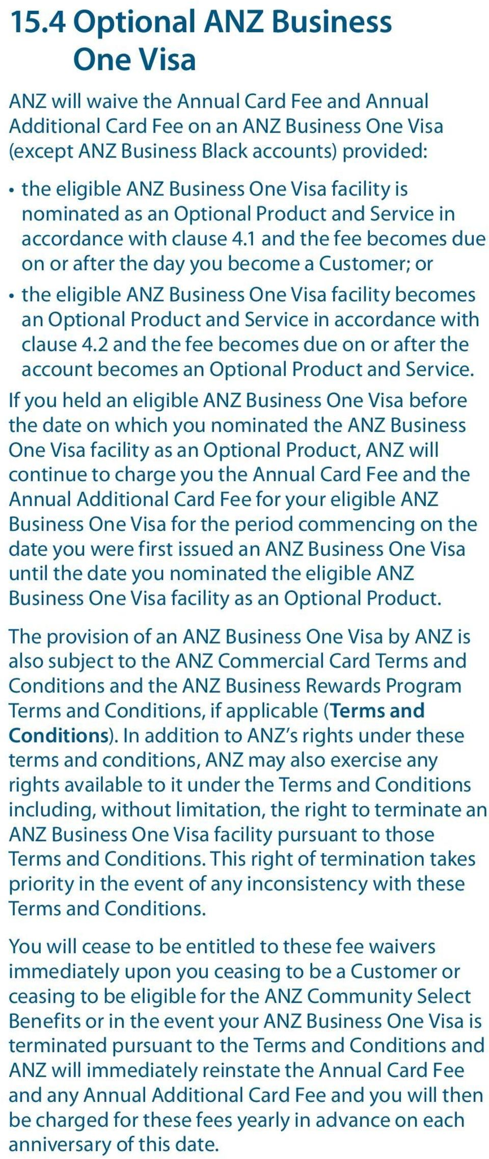 1 and the fee becomes due on or after the day you become a Customer; or the eligible ANZ Business One Visa facility becomes an Optional Product and Service in accordance with clause 4.