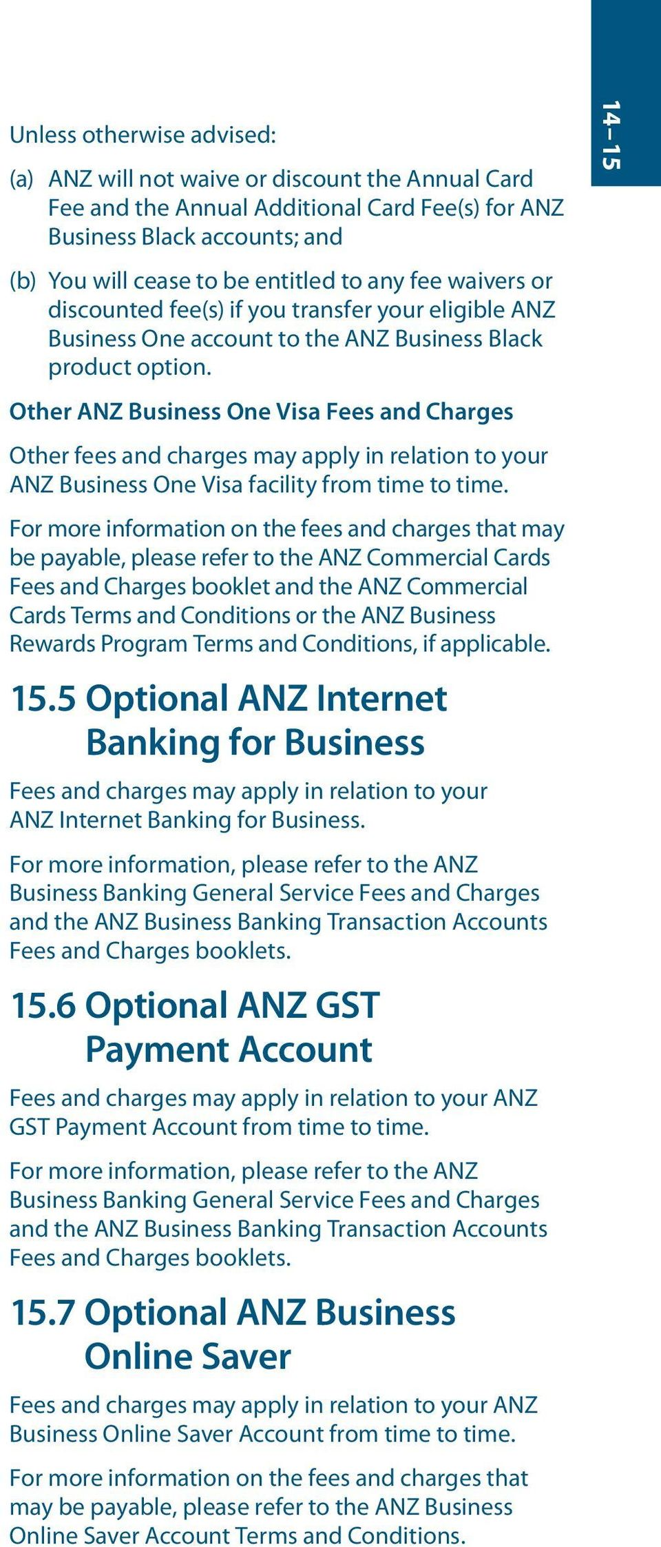 Other ANZ Business One Visa Fees and Charges Other fees and charges may apply in relation to your ANZ Business One Visa facility from time to time.