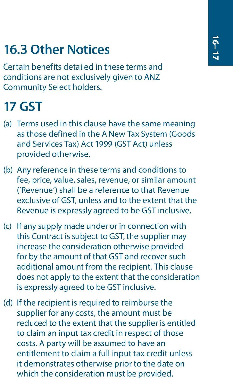 (b) Any reference in these terms and conditions to fee, price, value, sales, revenue, or similar amount ( Revenue ) shall be a reference to that Revenue exclusive of GST, unless and to the extent
