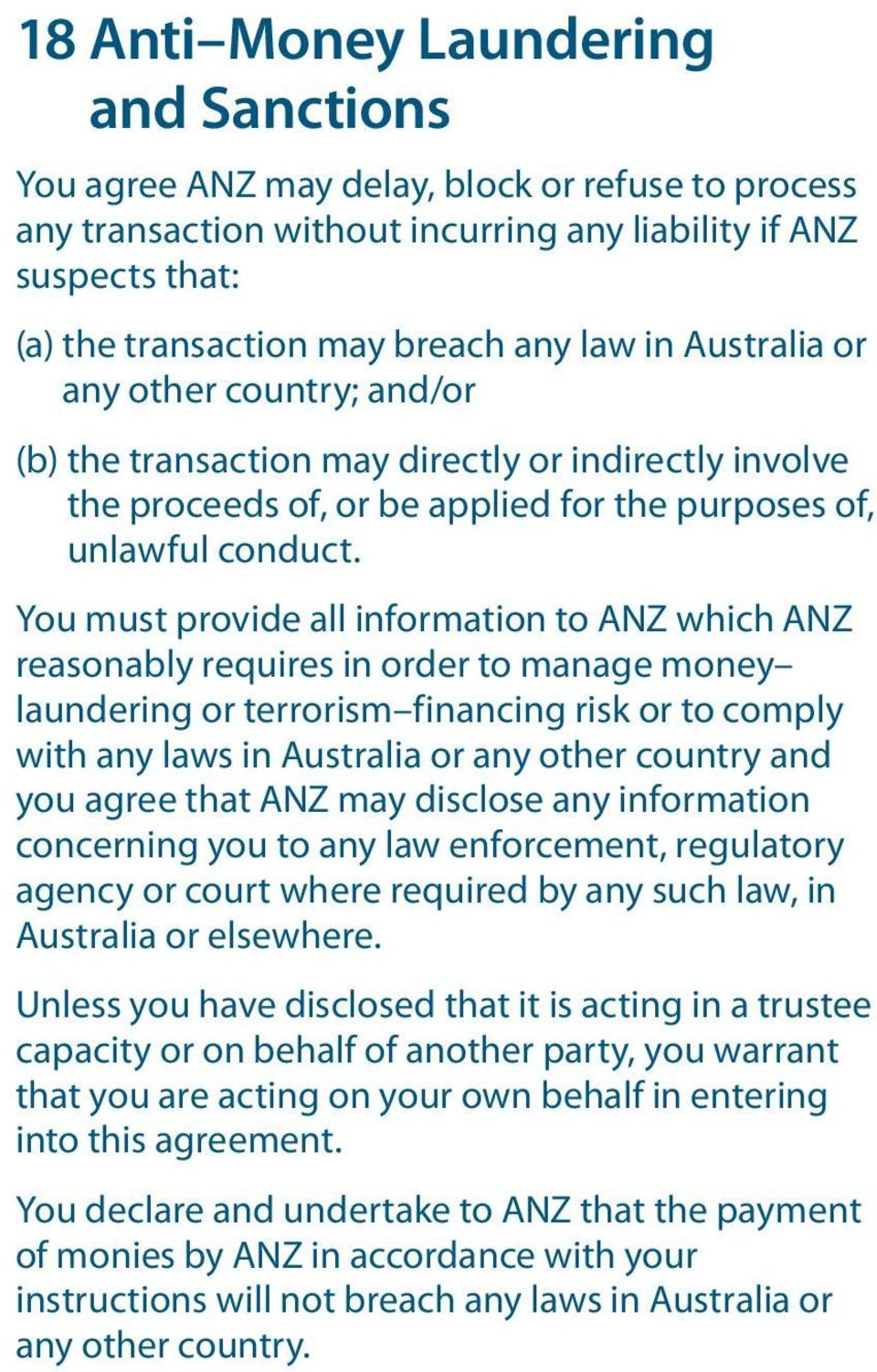 You must provide all information to ANZ which ANZ reasonably requires in order to manage money laundering or terrorism financing risk or to comply with any laws in Australia or any other country and