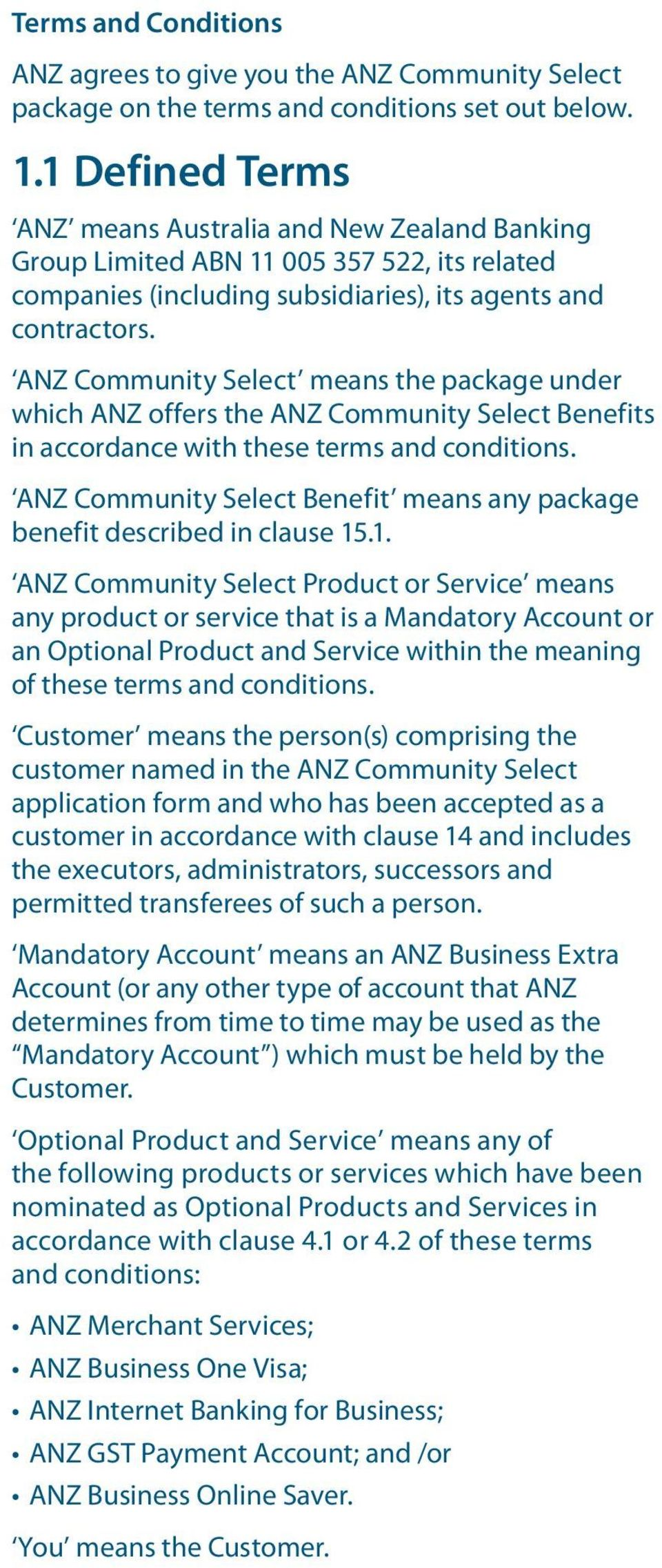 ANZ Community Select means the package under which ANZ offers the ANZ Community Select Benefits in accordance with these terms and conditions.