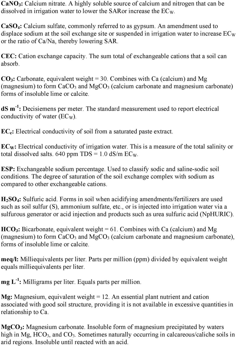An amendment used to displace sodium at the soil exchange site or suspended in irrigation water to increase EC W or the ratio of Ca/Na, thereby lowering SAR. CEC: Cation exchange capacity.
