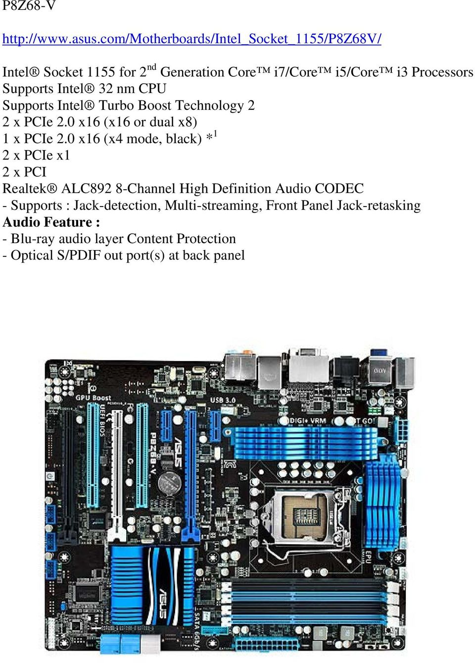 32 nm CPU Supports Intel Turbo Boost Technology 2 2 x PCIe 2.0 x16 (x16 or dual x8) 1 x PCIe 2.