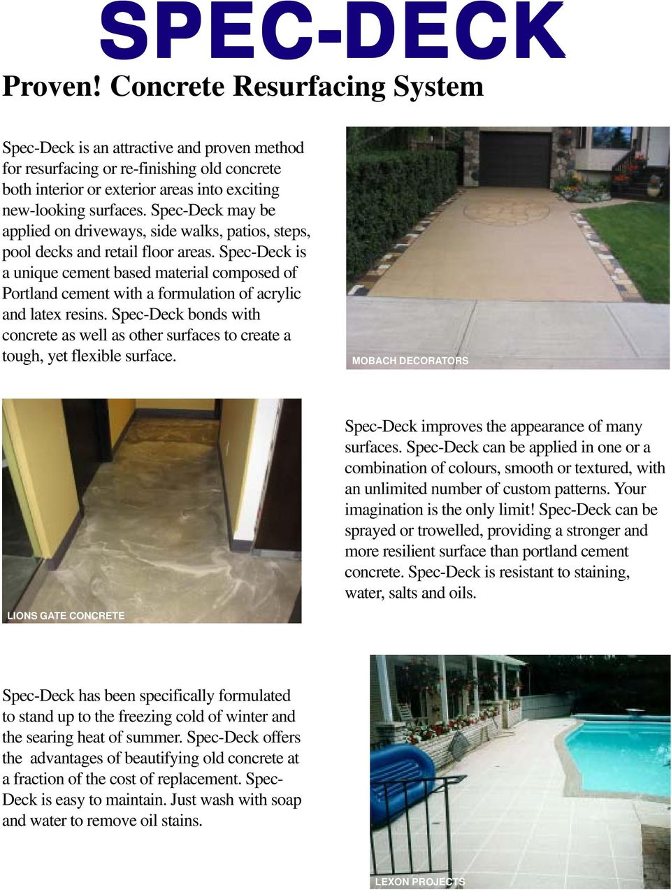 Spec-Deck may be applied on driveways, side walks, patios, steps, pool decks and retail floor areas.