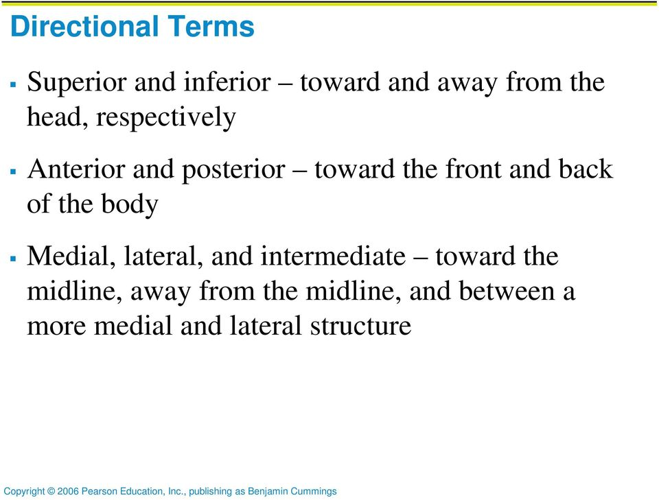 of the body Medial, lateral, and intermediate toward the midline,