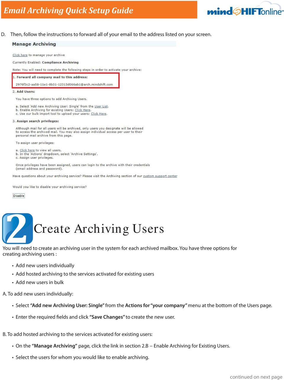 You have three options for creating archiving users : Add new users individually Add hosted archiving to the services activated for existing users Add new users in bulk A.