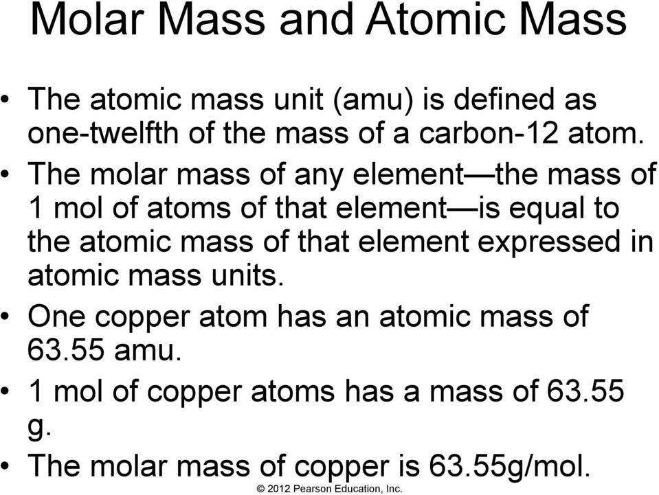 The molar mass of any element the mass of 1 mol of atoms of that element is equal to the atomic