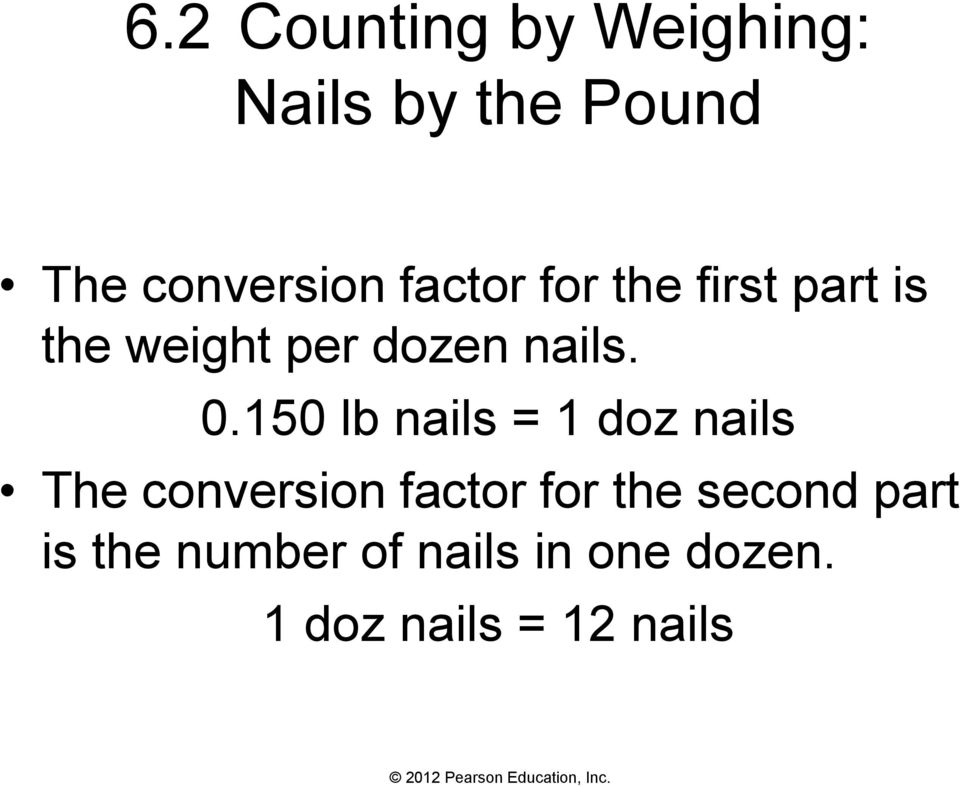 150 lb nails = 1 doz nails The conversion factor for the