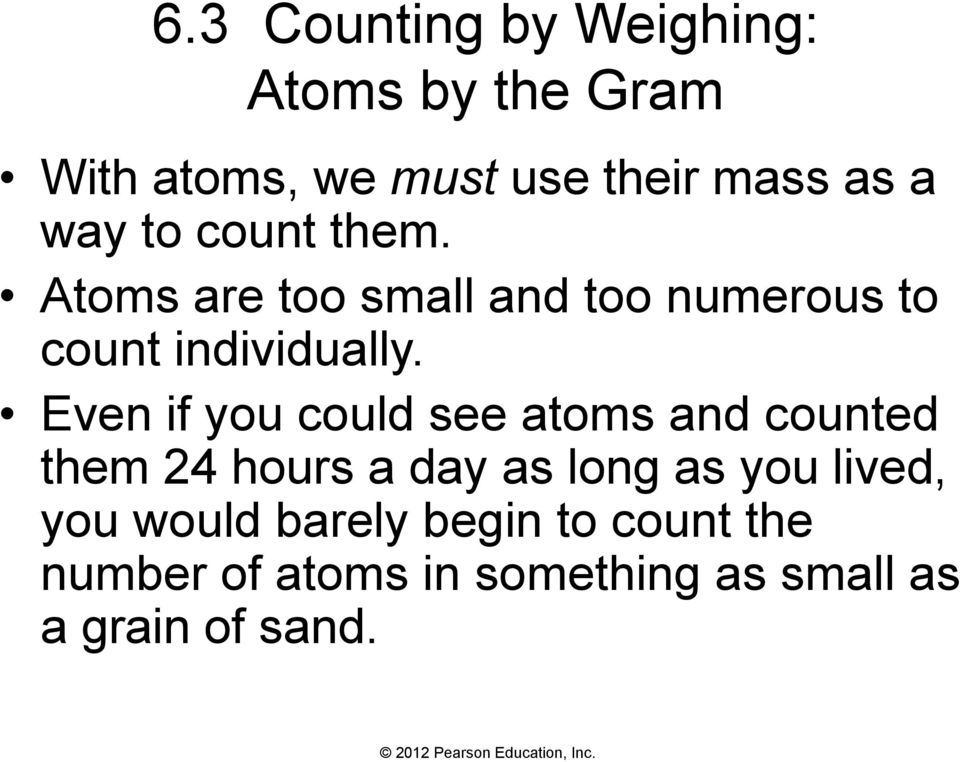 Even if you could see atoms and counted them 24 hours a day as long as you lived,