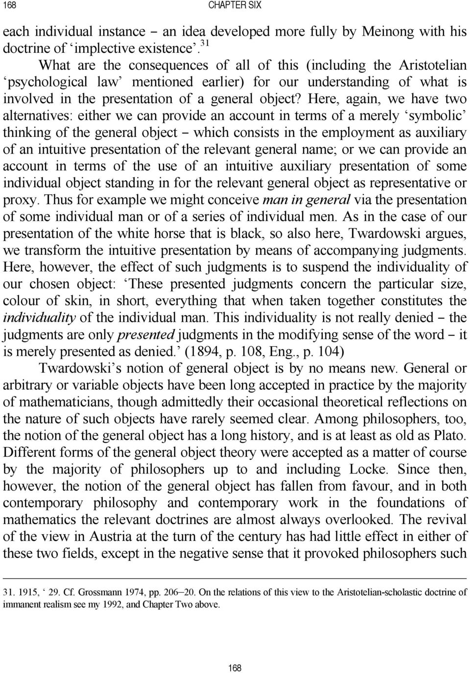 Here, again, we have two alternatives: either we can provide an account in terms of a merely symbolic thinking of the general object B which consists in the employment as auxiliary of an intuitive