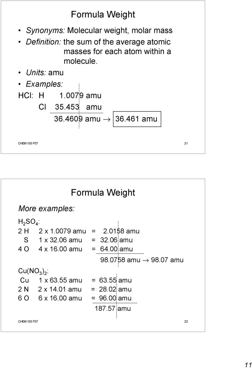 461 amu CHEM 100 F07 21 More examples: Formula Weight H 2 SO 4 : 2 H 2 x 1.0079 amu = 2.0158 amu S 1 x 32.06 amu = 32.