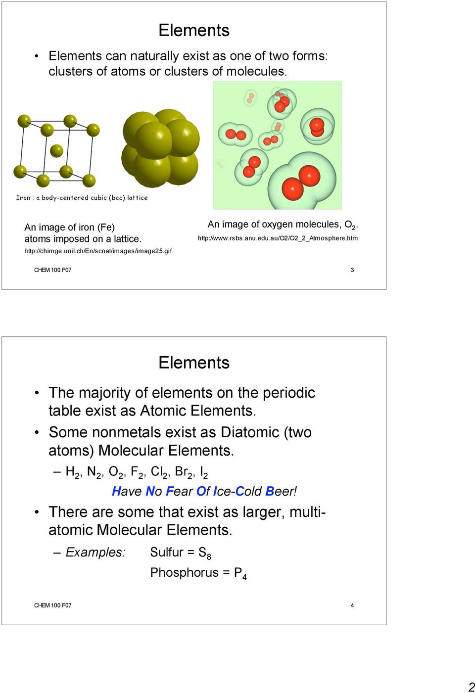 htm CHEM 100 F07 3 Elements The majority of elements on the periodic table exist as Atomic Elements.