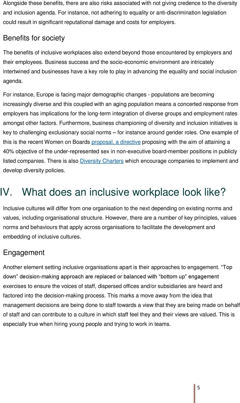 Benefits for society The benefits of inclusive workplaces also extend beyond those encountered by employers and their employees.