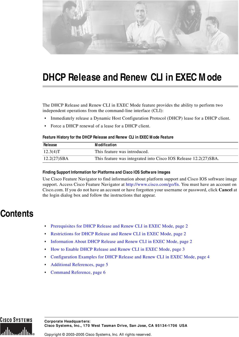 Feature History for the DHCP Release and Renew CLI in EXEC Mode Feature Release 12.3(4)T 12.2(27)SBA Modification This feature was introduced. This feature was integrated into Cisco IOS Release 12.