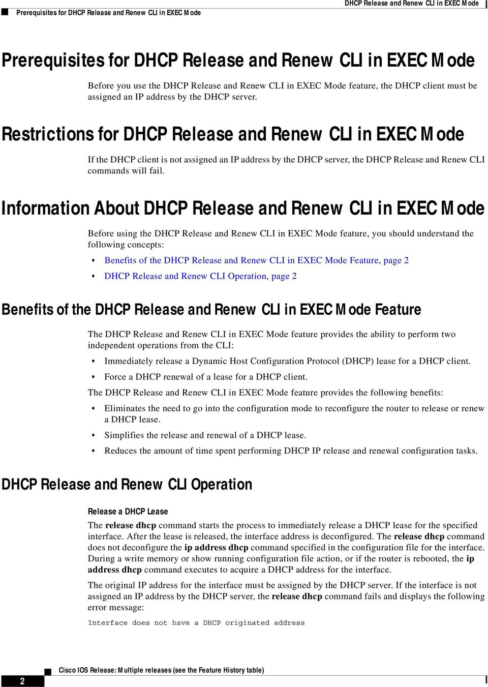 Restrictions for DHCP Release and Renew CLI in EXEC Mode If the DHCP client is not assigned an IP address by the DHCP server, the DHCP Release and Renew CLI commands will fail.