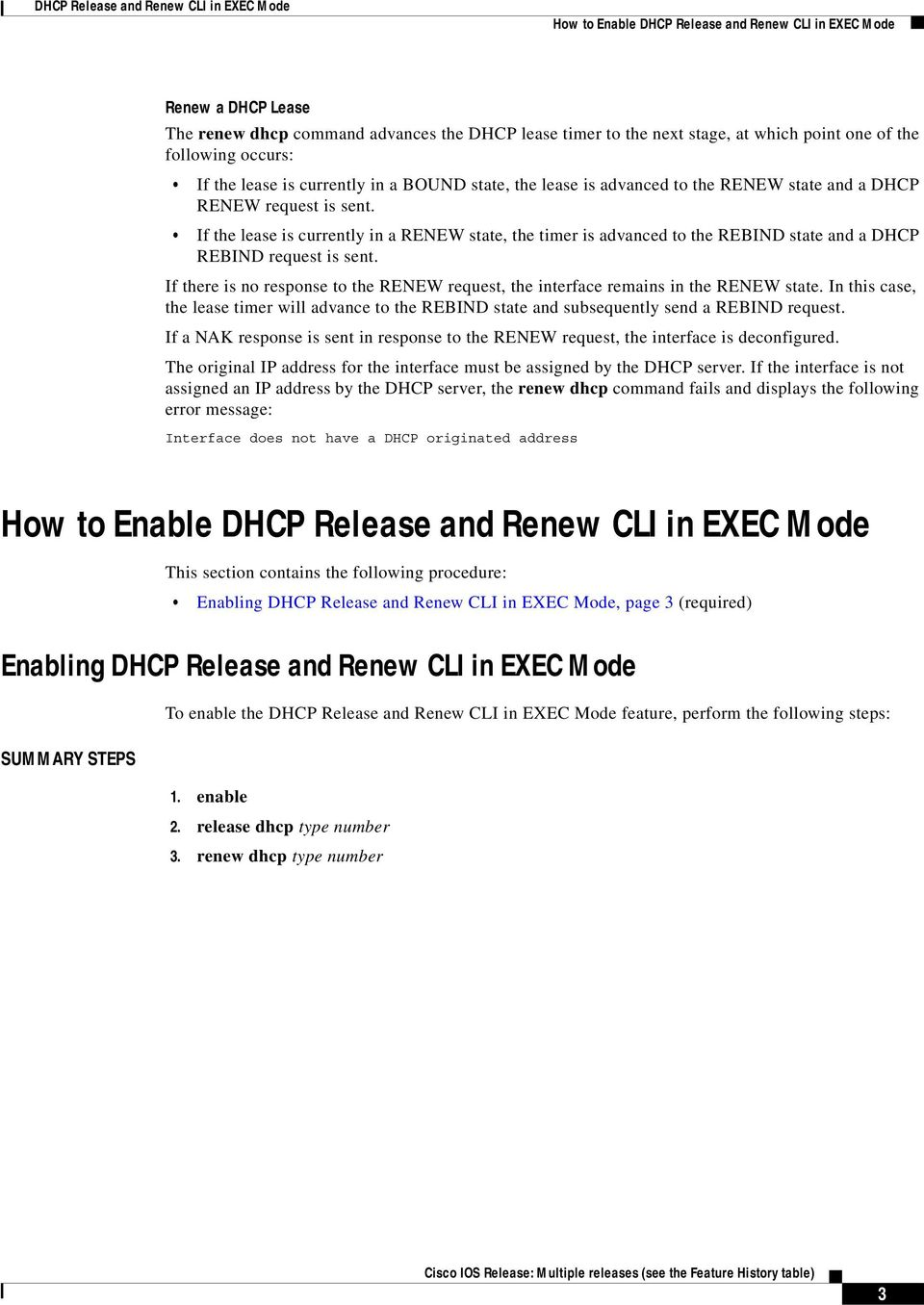 If the lease is currently in a RENEW state, the timer is advanced to the REBIND state and a DHCP REBIND request is sent.