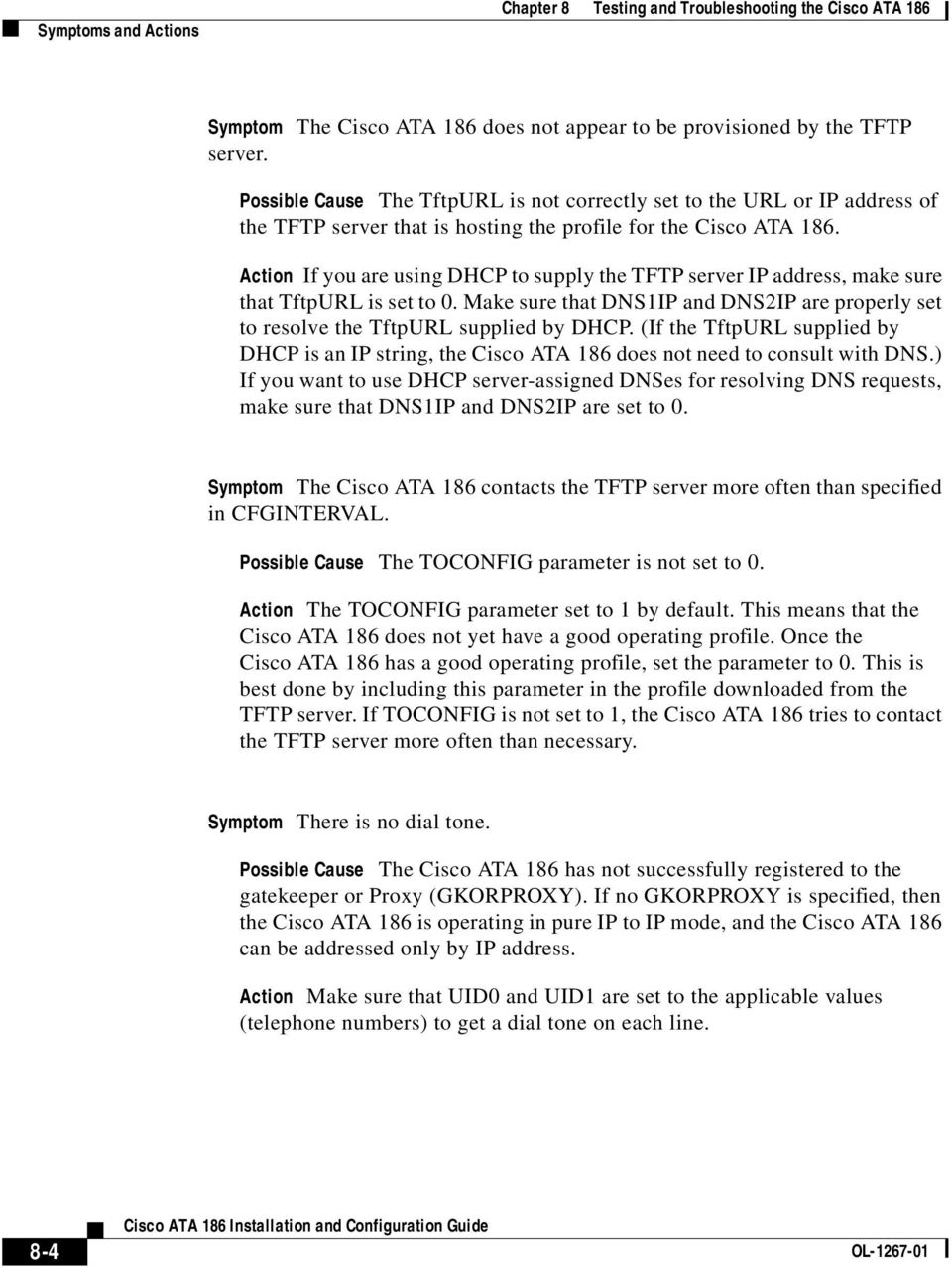 If you are using DHCP to supply the TFTP server IP address, make sure that TftpURL is set to 0. Make sure that DNS1IP and DNS2IP are properly set to resolve the TftpURL supplied by DHCP.