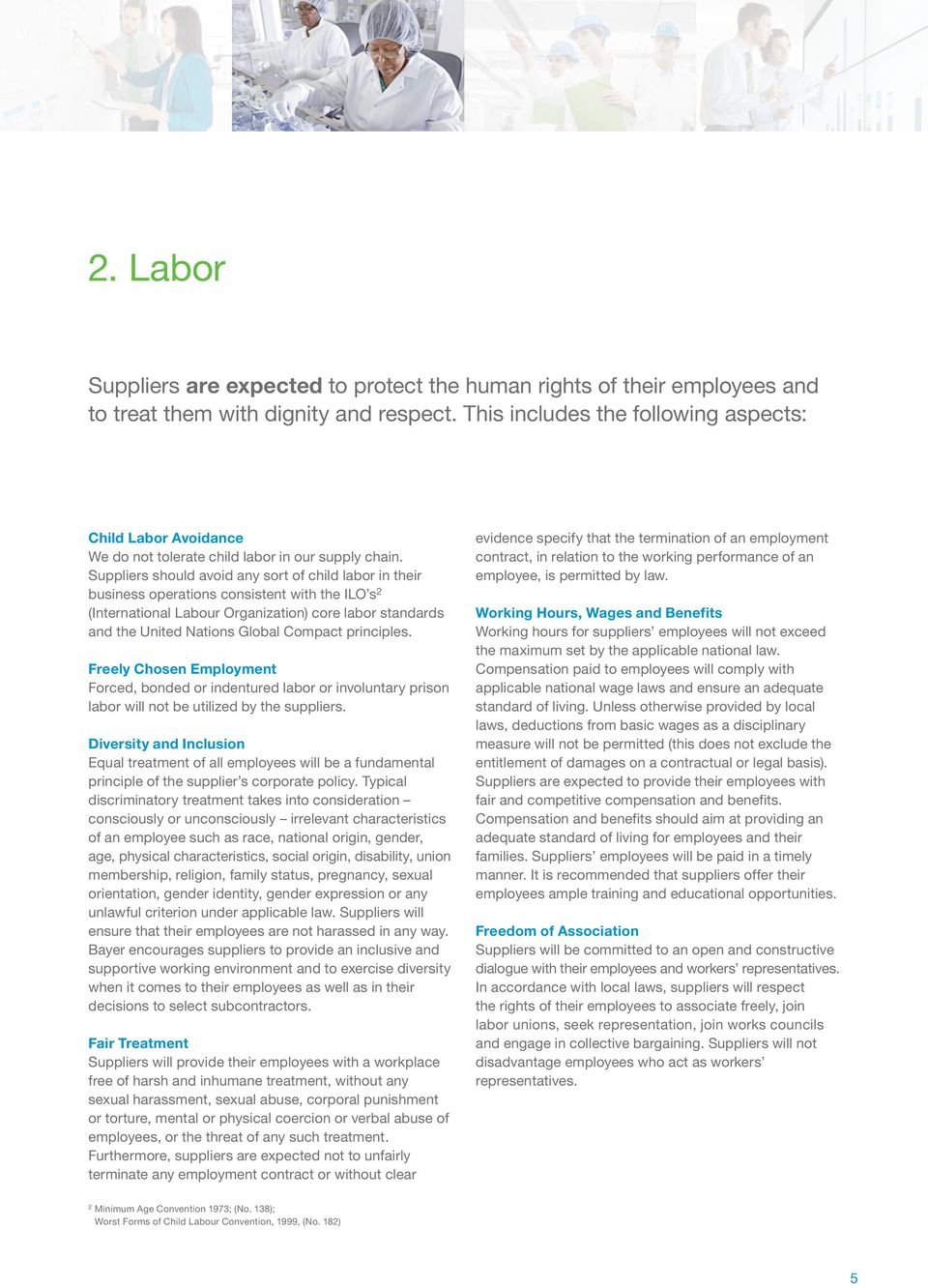 Suppliers should avoid any sort of child labor in their business operations consistent with the ILO s 2 (International Labour Organization) core labor standards and the United Nations Global Compact