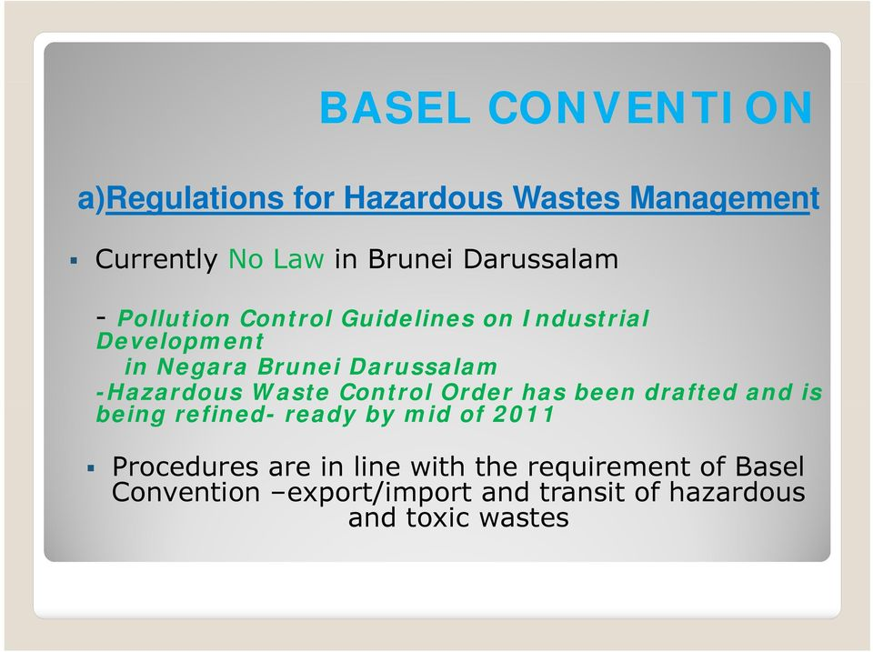 -Hazardous Waste Control Order has been drafted and is being refined- ready by mid of 2011