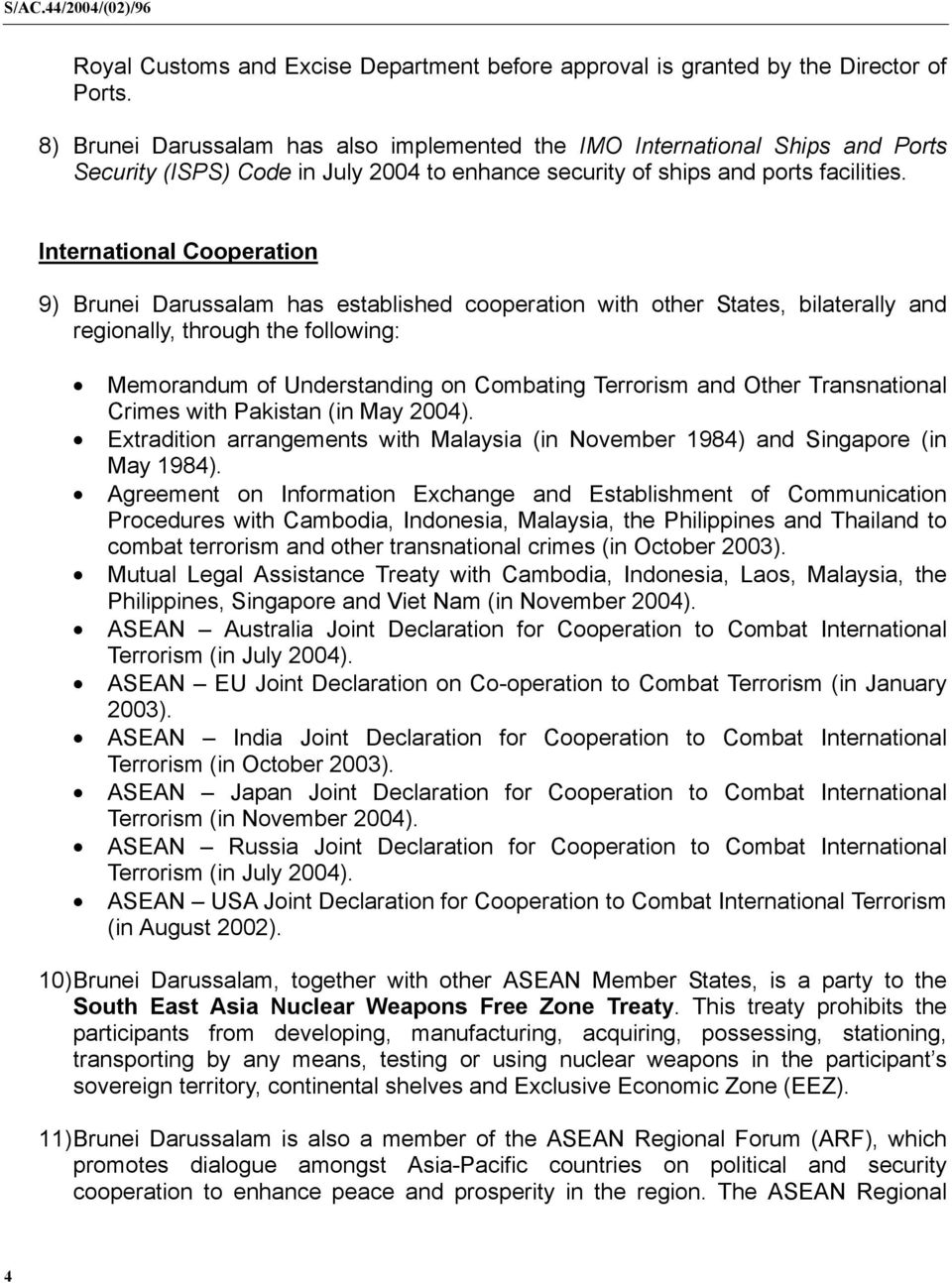 International Cooperation 9) Brunei Darussalam has established cooperation with other States, bilaterally and regionally, through the following: Memorandum of Understanding on Combating Terrorism and