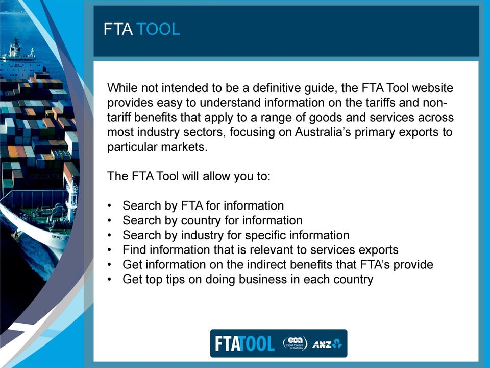 The FTA Tool will allow you to: Non-tariff Search barriers by FTA to trade for information can be the following: Search by country for information Search by