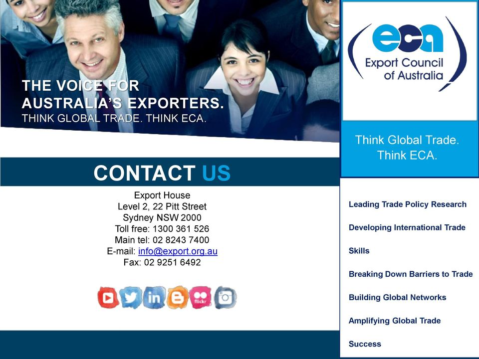 8243 7400 E-mail: info@export.org.au Fax: 02 9251 6492 Think Global Trade. Think ECA.