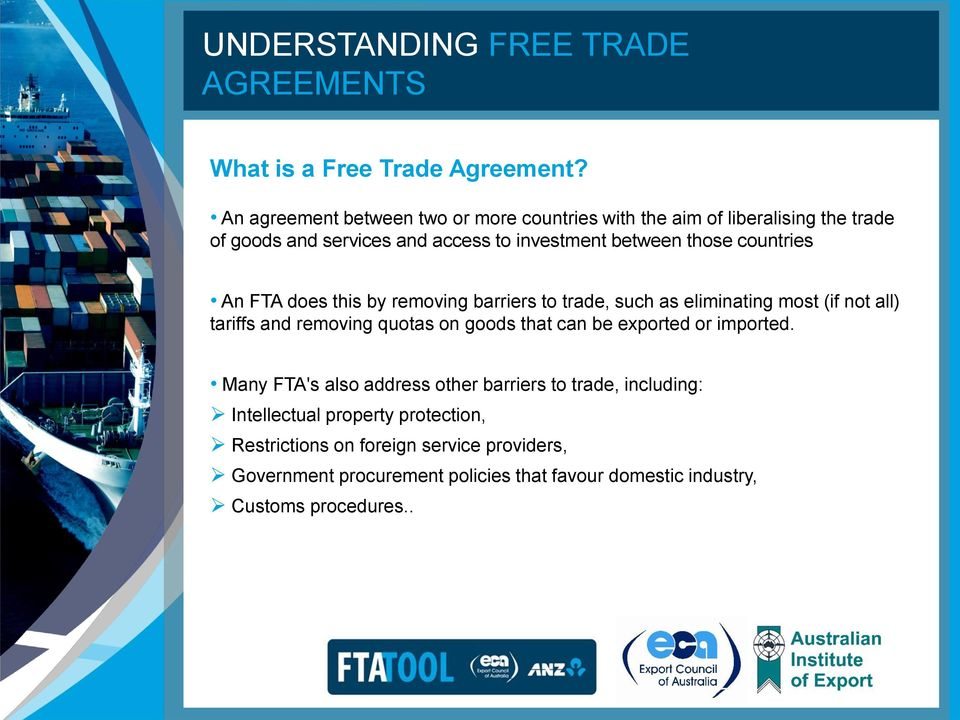 countries An FTA does this by removing barriers to trade, such as eliminating most (if not all) tariffs and removing quotas on goods that can be