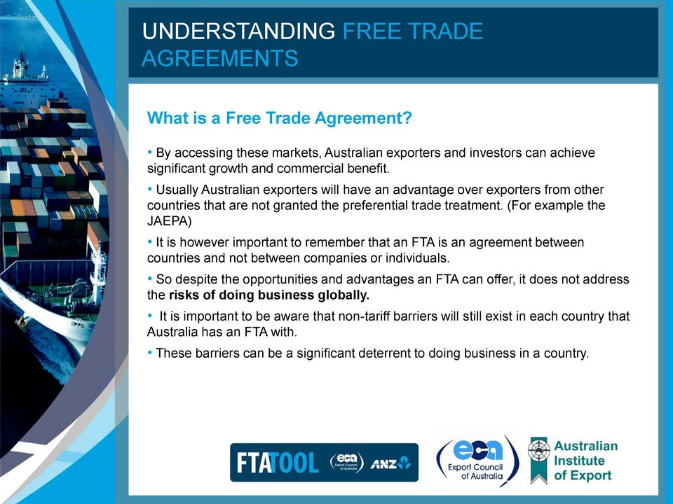 (For example the JAEPA) It is however important to remember that an FTA is an agreement between countries and not between companies or individuals.