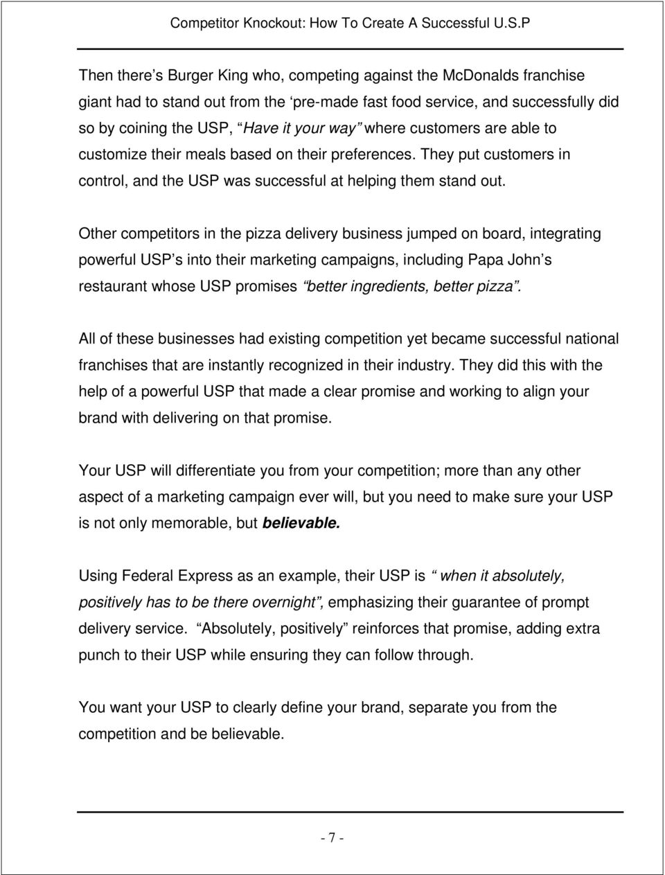 Other competitors in the pizza delivery business jumped on board, integrating powerful USP s into their marketing campaigns, including Papa John s restaurant whose USP promises better ingredients,