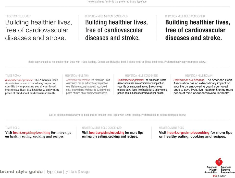 HELVETICA NEUE BOLD CONDENSED Building healthier lives, free of cardiovascular diseases and stroke. Body copy should be no smaller than 9pts with 10pts leading.