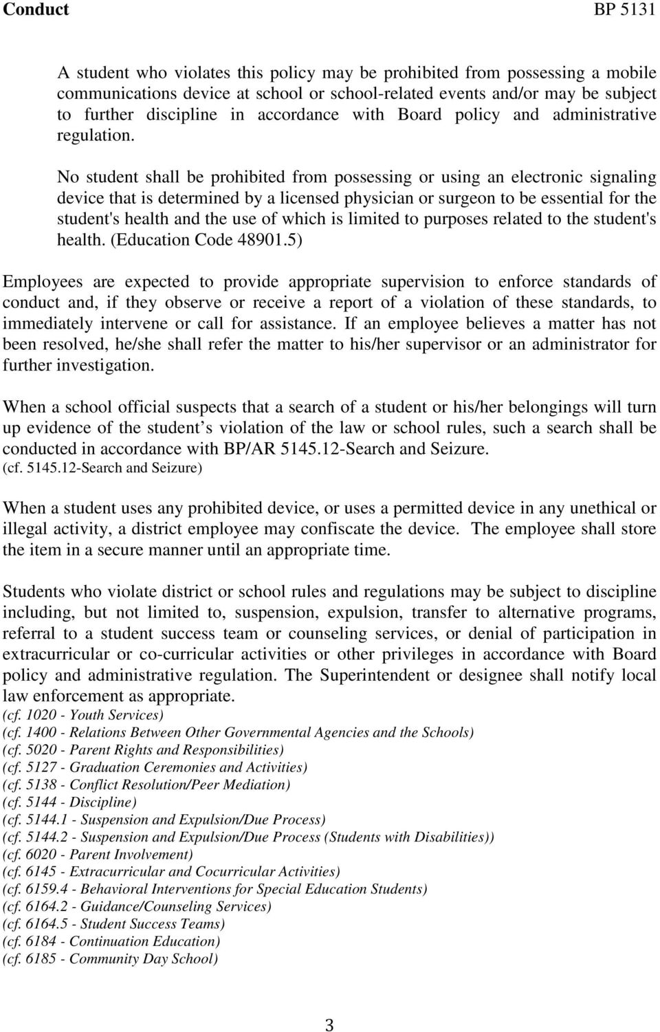 No student shall be prohibited from possessing or using an electronic signaling device that is determined by a licensed physician or surgeon to be essential for the student's health and the use of