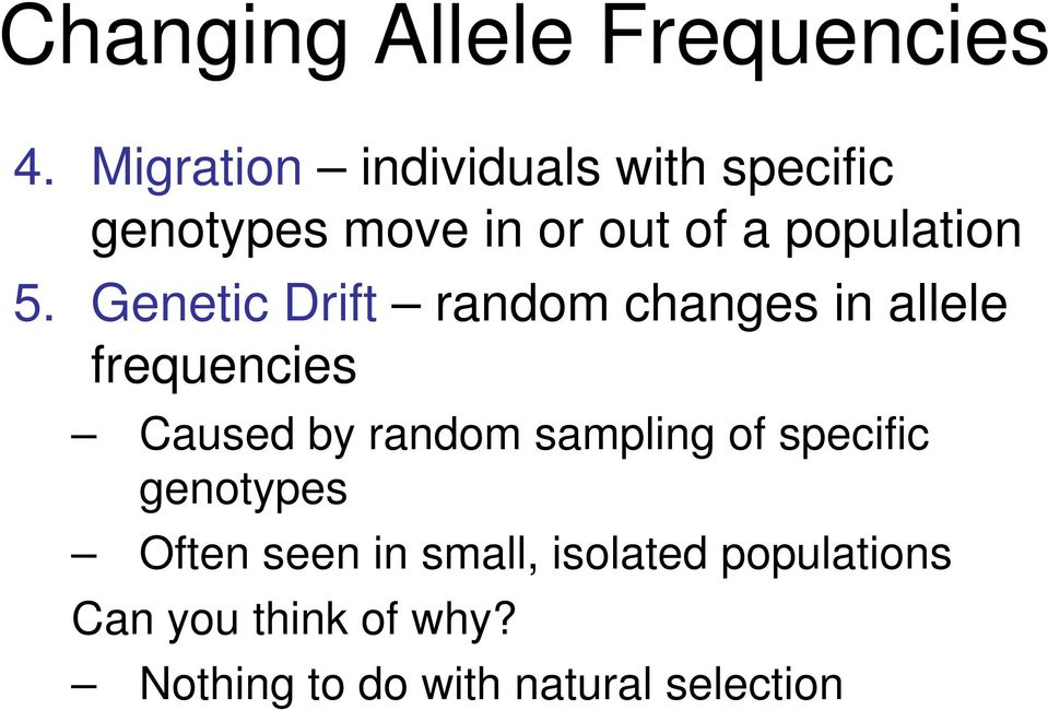 5. Genetic Drift random changes in allele frequencies Caused by random