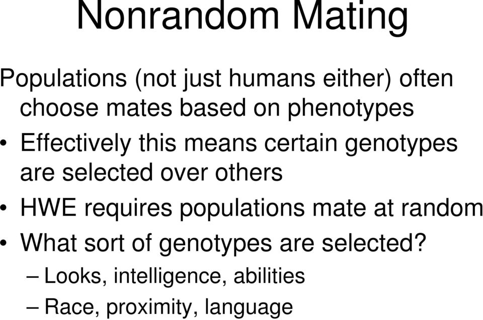 selected over others HWE requires populations mate at random What sort
