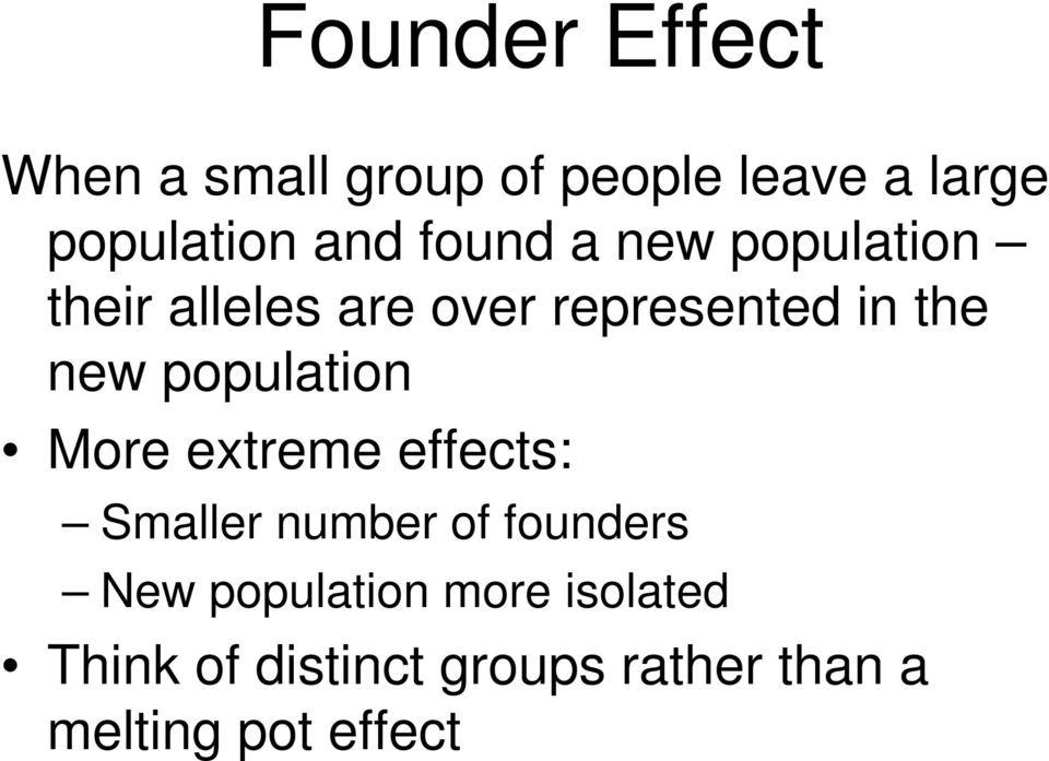 new population More extreme effects: Smaller number of founders New