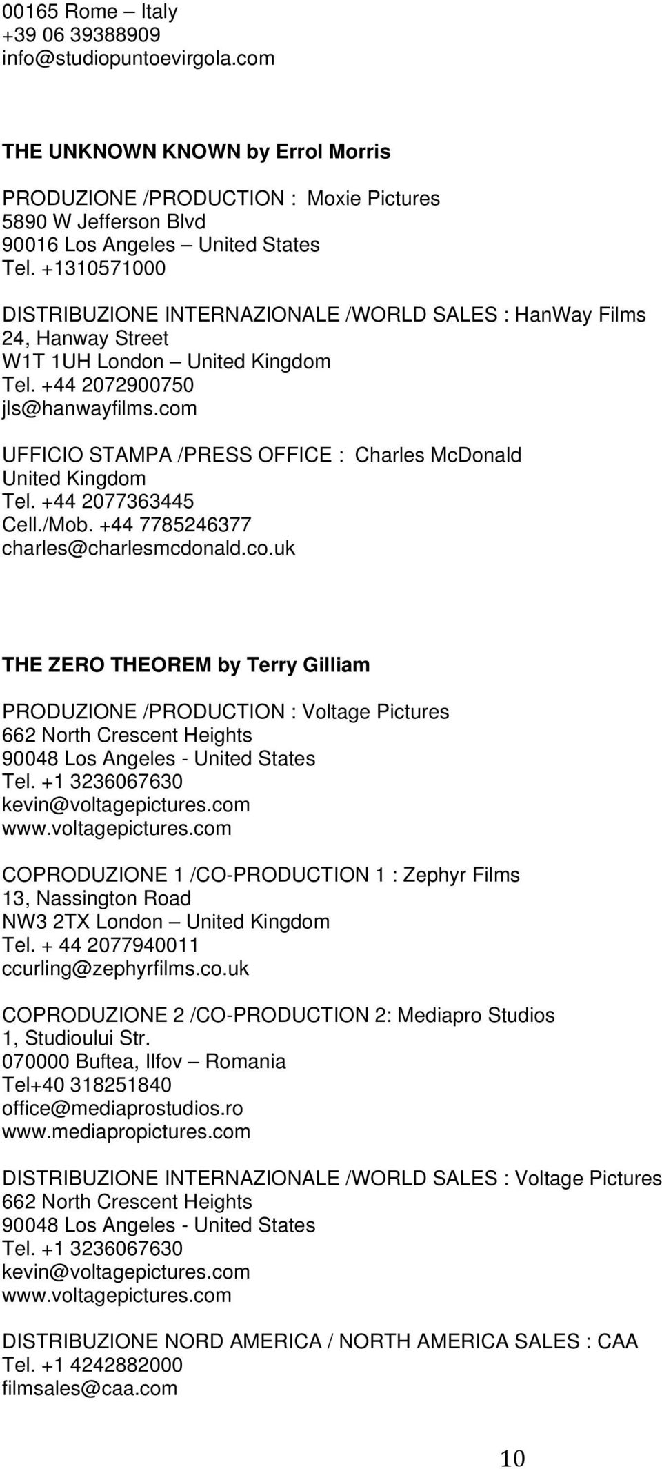 com UFFICIO STAMPA /PRESS OFFICE : Charles McDonald United Kingdom Tel. +44 2077363445 Cell./Mob. +44 7785246377 charles@charlesmcdonald.co.uk THE ZERO THEOREM by Terry Gilliam PRODUZIONE /PRODUCTION : Voltage Pictures 662 North Crescent Heights 90048 Los Angeles - United States Tel.