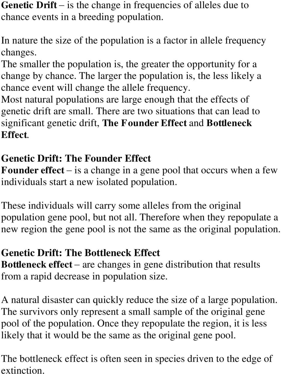 Most natural populations are large enough that the effects of genetic drift are small. There are two situations that can lead to significant genetic drift, The Founder Effect and Bottleneck Effect.